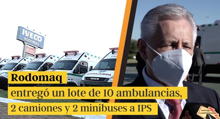 Rodomaq entregó un lote de 10 ambulancias, 2 camiones y 2 minibuses a IPS