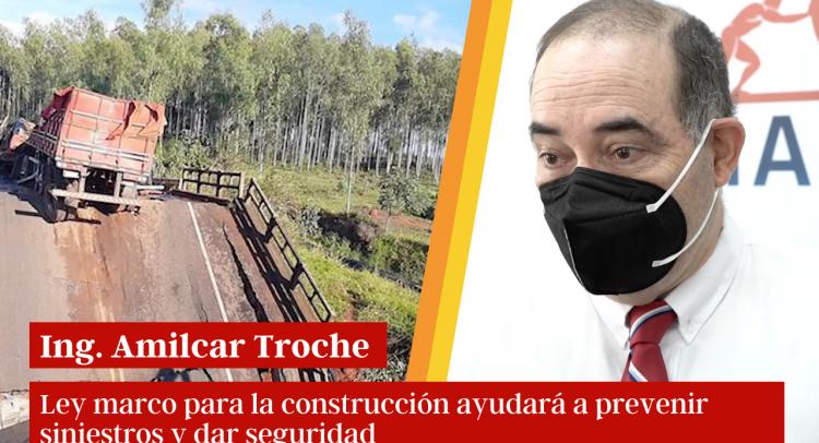 Ing. Amilcar Troche: Ley marco para la construcción ayudará a prevenir siniestros y dar seguridad